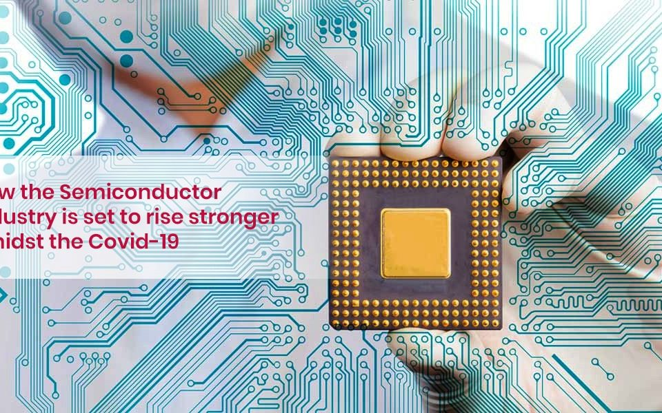 How Semiconductor Industry is All Set to Rise Stronger Amidst of COVID-19